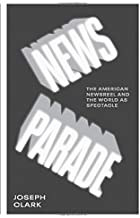 News Parade: The American Newsreel and the World as Spectacle