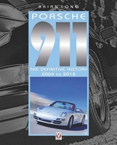 Porsche 911: The Definitive History 2004-2012
