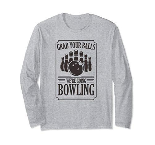 Grab Your Balls We're Going Bowling Lustiges Geschenk Langarmshirt