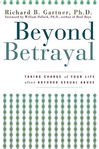 Compare Textbook Prices for Beyond Betrayal: Taking Charge of Your Life after Boyhood Sexual Abuse 1 Edition ISBN 9781630260361 by Gartner, Richard B.