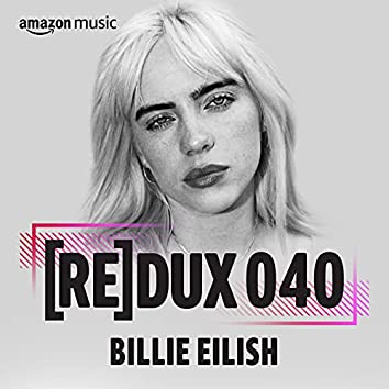 REDUX 040: Billie Eilish