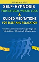 Self-Hypnosis for Natural Weight Loss & Guided Meditations for Sleep and Relaxation: Unlock the Subliminal Secrets for Rapid Weight Loss with Meditation, Affirmations & Relaxation Music