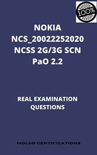NOKIA NCS_20022252020 NCSS 2G/3G SCN PAO 2.2 REAL EXAMINATION QUESTIONS (English Edition)