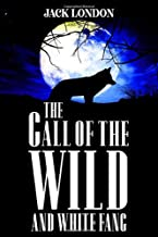 The Call of the Wild and White Fang (Annotated): Complete and Unabridged