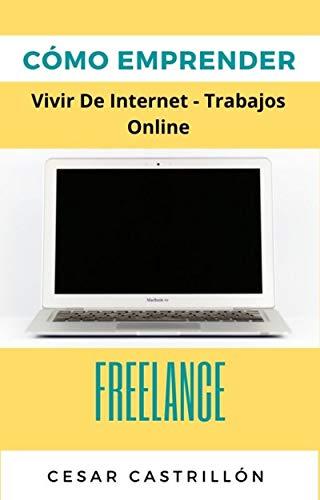 COMO EMPRENDER  : VIVIR DE INTERNET -TRABAJOS Y NEGOCIOS ONLINE
