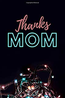 """Thanks Mom: Notebook 6"""" x 9"""" 100 page lined, show how thankful you are, gift for your mother, birthday, Christmas, holida..."""