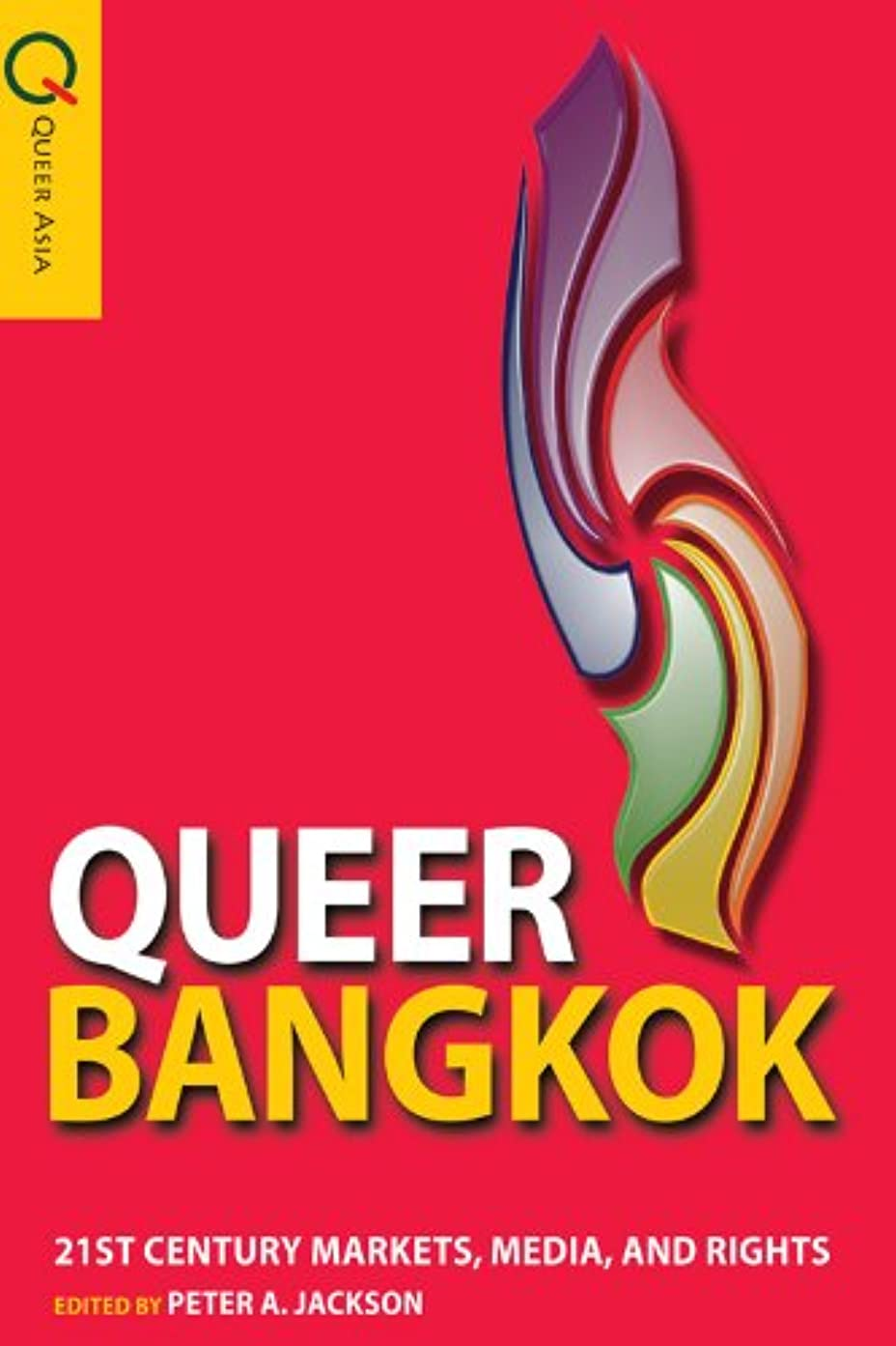 溶融完璧神秘Queer Bangkok 21st Century Markets, Media, and Rights (Queer Asia) (English Edition)