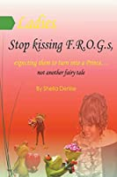 Ladies!! Stop Kissing F.r.o.g.s Expecting Them To Turn Into Princes