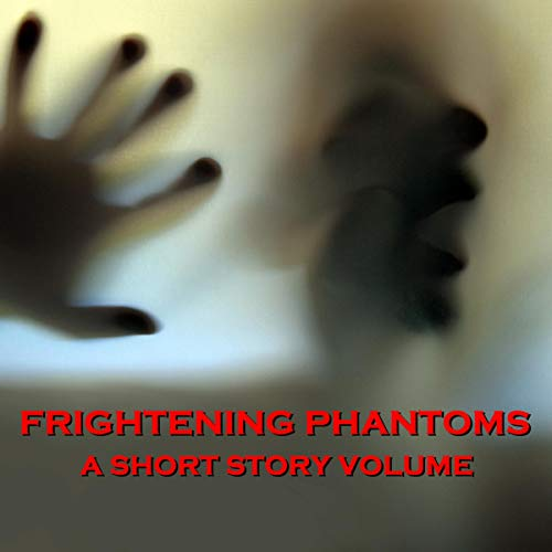 Frightening Phantoms - A Short Story Volume cover art