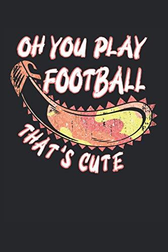 Oh you Play Football. Thats cute: Cuaderno rayado de 6