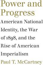 Power and Progress: American National Identity, the War of 1898, and the Rise of American Imperialism (Political Traditions in Foreign Policy Series)