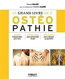Le grand livre de l'ostéopathie : Le guide indispensable pour tous, Les techniques pour...