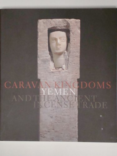 Caravan Kingdoms: Yemen and the Ancient Incense Trade