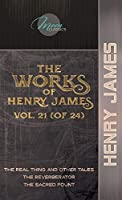 The Works of Henry James, Vol. 21 (of 24): The Real Thing and Other Tales; The Reverberator; The Sacred Fount (Moon Classics)