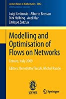 Modelling and Optimisation of Flows on Networks: Cetraro, Italy 2009, Editors: Benedetto Piccoli, Michel Rascle (Lecture Notes in Mathematics (2062))