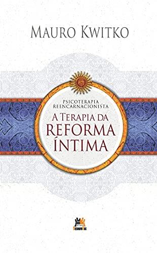 Psicoterapia Reencarnacionista: Terapia da Reforma Íntima (Portuguese Edition)