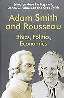 Adam Smith and Rousseau: Ethics, Politics, Economics (Edinburgh Studies in Scottish Philosophy)
