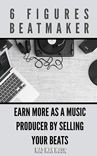 6 Figures Beatmaker: Earn more as a music producer by sellig your beats (English Edition)