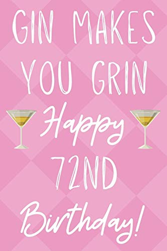 Gin Makes You Grin Happy 72nd Birthday: Funny 72nd Birthday Gift Journal / Notebook / Diary Quote (6 x 9 - 110 Blank Lined Pages)