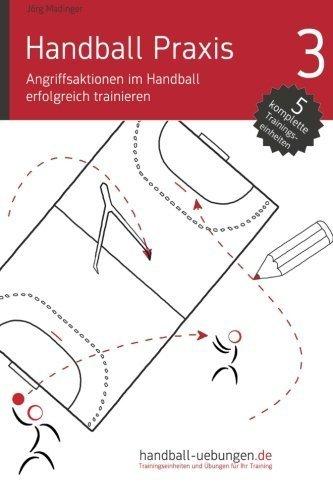 Handball Praxis 3 - Angriffsaktionen im Handball erfolgreich trainieren von Jörg Madinger (1. Dezember 2012) Taschenbuch