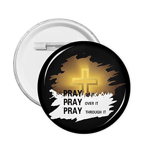 Pray On It, Pray Over It, Pray Through It-1 Insignia redonda, broche redondo para decoración de ropa para hombres y mujeres