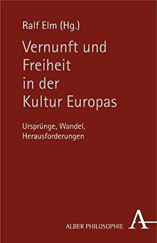 Vernunft und Freiheit in der Kultur Europas: Ursprünge, Wandel, Herausforderungen