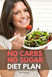 No Carbs No Sugar Diet Plan: A Beginner's Step-by-Step Guide with Recipes and a Meal Plan