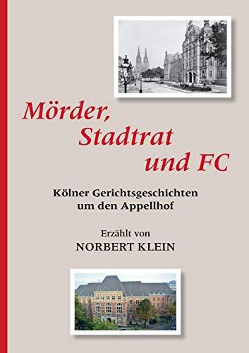 Mörder, Stadtrat und FC: Kölner Gerichtsgeschichten um den Appellhof