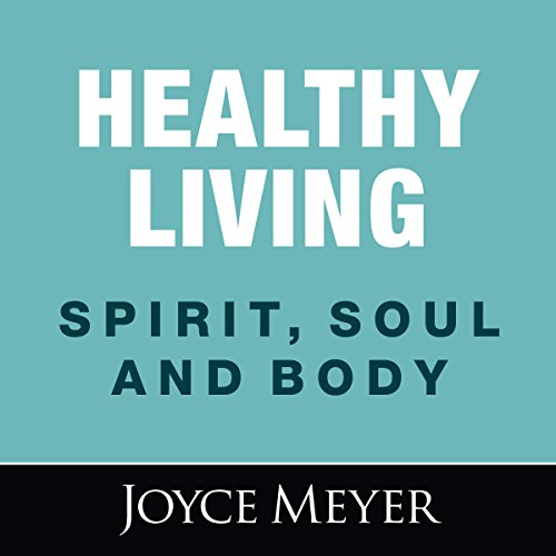 Healthy Living: Spirit, Soul and Body audiobook cover art