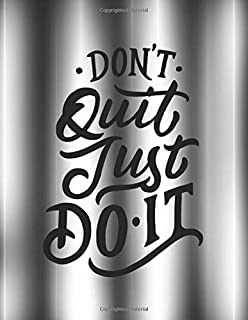 Don't Quit Just Do It: 2020 Goal and Weekly Planner Journal Notebook to Track Your Journey and Plan the Year Ahead