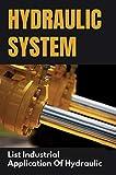 Hydraulic System: List Industrial Application Of Hydraulic: Application Of Hydraulic System In Industry (English Edition)