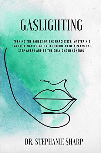 Couverture du livre Gaslighting: Turning the tables on the narcissist: master his favorite manipulation technique to be always one step ahead and be the only one in control (English Edition)