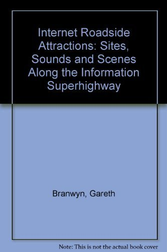 Internet Roadside Attractions: Sites, Sounds & Scenes Along the Information Superhighway: Sites, Sounds and Scenes Along the Information Superhighway