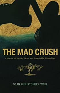 The Mad Crush: A Memoir of Mythic Vines and Improbable Winemaking