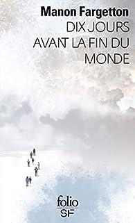 Dix jours avant la fin du monde par Manon Fargetton