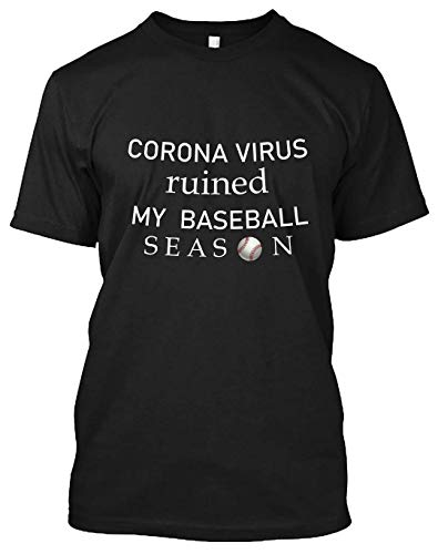 Corona-Virus Ruined My Baseball Season T Shirt, Long Tee, Tank Tops, Hoodie, Sweatshirt for Men Women