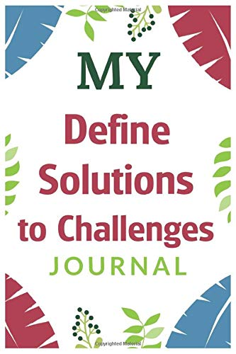 My Define Solutions to Challenges Journal: Lined Notebook For Define Solutions to Challenges, Diary Gifts, Blank Journal To Write in With Over 100 Pages, 6 x 9 in & Matte Finish Cover