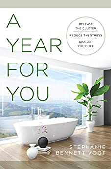 A Year For You: Release the Clutter, Reduce the Stress, Reclaim Your Life by [Stephanie Bennett Vogt]