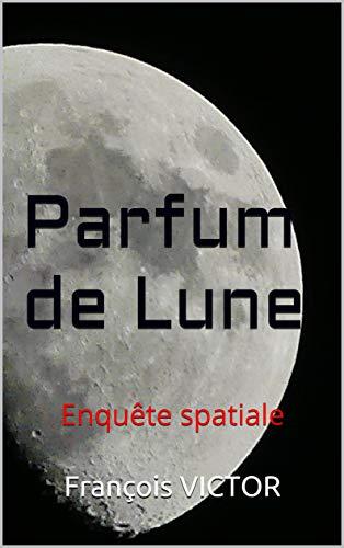 Parfum de Lune: Enquête spatiale (French Edition)