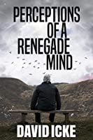 Perceptions Of A Renegade Mind