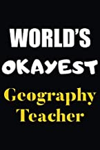 World's Okayest Geography Teacher: Notebook Journal - Lined Journal to write in 120 Pages, 6 x 9 - Funny Dream Job, Starting New Career Gag Gift Journal Matte Finish
