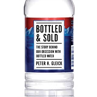 Bottled & Sold     The Story Behind Our Obsession with Bottled Water              By:                                                                                                                                 Peter H. Gleick                               Narrated by:                                                                                                                                 Stephen McLaughlin                      Length: 8 hrs     8 ratings     Overall 3.6
