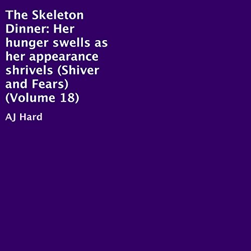 The Skeleton Dinner: Her Hunger Swells as Her Appearance Shrivels audiobook cover art
