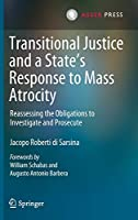 Transitional Justice and a State's Response to Mass Atrocity: Reassessing the Obligations to Investigate and Prosecute