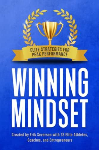 Compare Textbook Prices for Winning Mindset: Elite Strategies for Peak Performance  ISBN 9781953183040 by Seversen, Erik,Abubakar, Alhaji,Adams, Tania,Arndt, Julia,Brader, Jason,Carpenter, Jan,Cartolari, Rose,Connolly, Molly,Donnelly, Liam,Downing, Dirk
