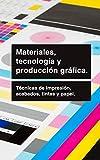 Materiales, tecnología y producción gráfica.: Técnicas, formatos y procedimientos de impresión.