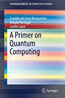 A Primer on Quantum Computing (SpringerBriefs in Computer Science)