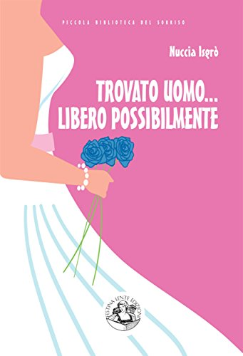 Trovato uomo... libero possibilmente: Nuove avventure di una divorziata cinquantenne alla riscossa (Piccola Biblioteca del Sorriso) (Italian Edition)