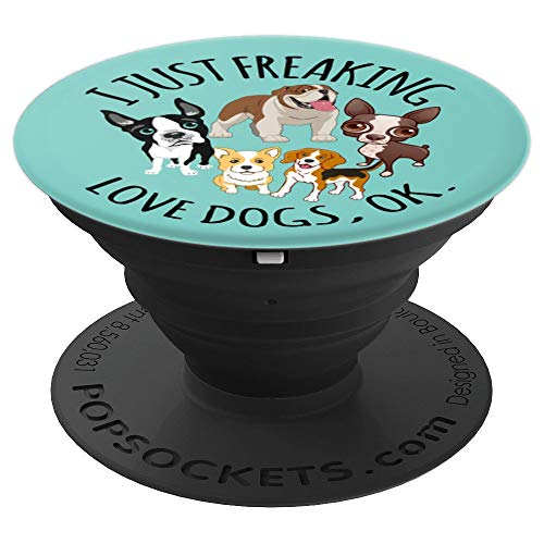 Cute funny dog lover gift - I just freaking love dogs ok PopSockets Grip and Stand for Phones and Tablets