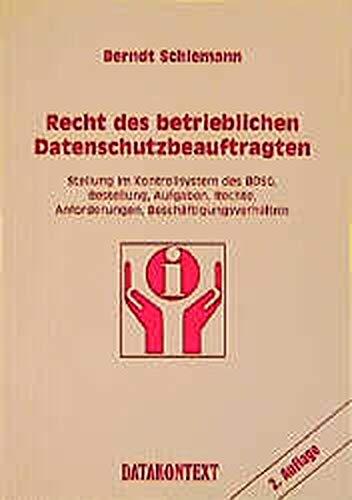 Recht des betrieblichen Datenschutzbeauftragten. Stellung im Kontrollsystem des BDSG, Bestellung, Aufgaben, Rechte, Anforderungen, Beschäftigungsverhältnis